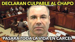 Declaran culpable al Chapo Guzmán pasará toda su vida en la carcel en Estados Unidos