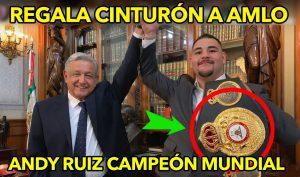 Andy Ruiz Jr. Campeón mundial de boxeo regala cinturón a AMLO