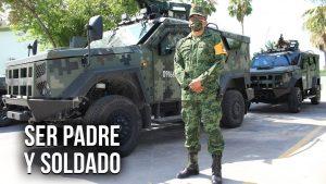 Ser padre y soldado del Ejército Mexicano