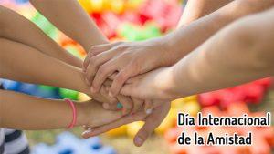 Día Internacional de la Amistad: ¿cuál es el origen de esta celebración?