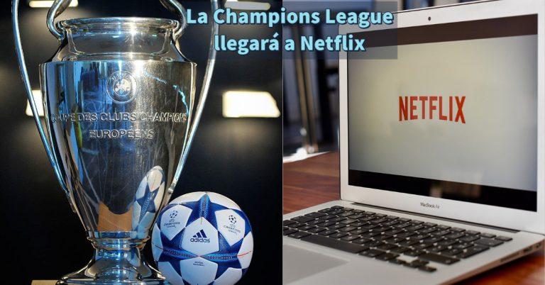 Netflix transmitirá la Champions League