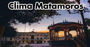 Pronóstico del clima HORA POR HORA para Matamoros viernes 24 de julio