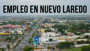 Trabajo en Nuevo Laredo: vacantes disponibles del martes 14 de julio