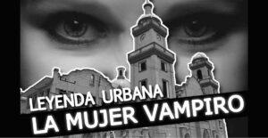 Leyendas de Tamaulipas: La Mujer Vampiro de Ciudad Madero