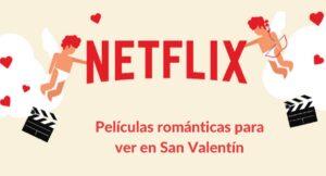 Las mejores películas y series de Netflix para ver en San Valentín